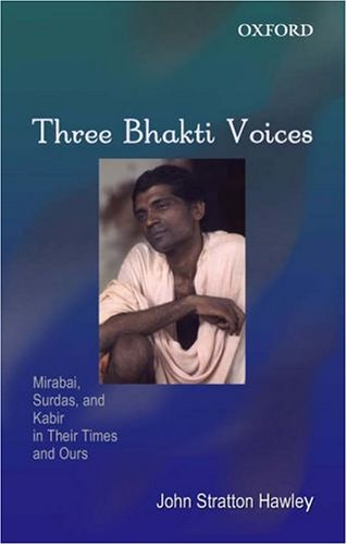 9780195670851: Three Bhakti Voices: Mirabai, Surdas, and Kabir in Their Time and Ours