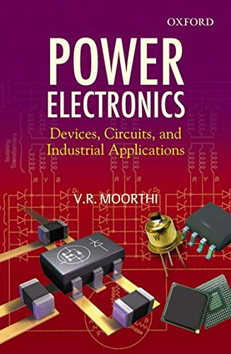 Power Electronics: Devices, Circuits, and Industrial Applications: V.R. Moorthi