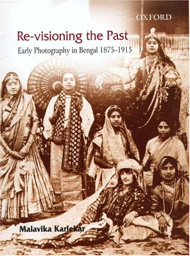 9780195671551: Re-visioning the Past: Early Photography in Bengal 1875-1915