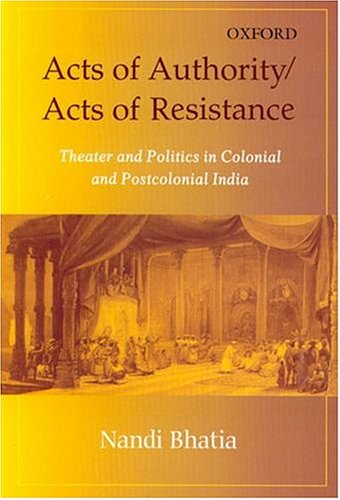 9780195672121: Acts Of Authority/ Acts Of Resistance: Theater And Politics In Colonial And Postcolonial India