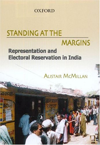 Standing in the Margins: Representation and Electoral Reservation in India: Alistair McMillan