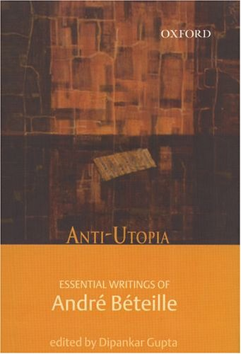 Anti-utopia: Essential Writings of Andre Beteille: Dipankar Gupta (ed.)