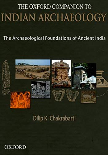 The Oxford Companion to Indian Archaeology: The Archaeological Foundations of Ancient India: Stone ...