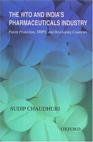 The WTO and India's Pharmaceuticals Industry: Patent Protection, TRIPS, and Developing ...