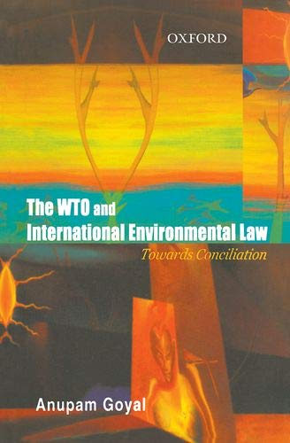 The WTO and International Environmental Law: Towards: Anupam Goyal