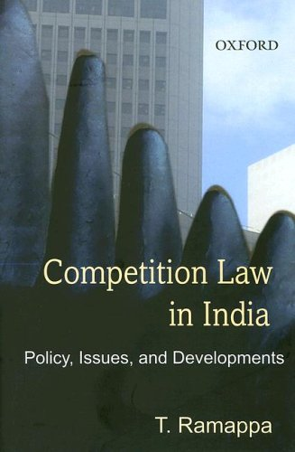Competition Law in India: Policy, Issues, and Developments: T. Ramappa