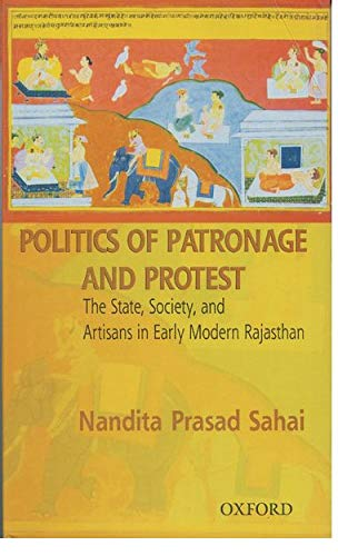 9780195678963: Politics of Patronage and Protest: The State, Society, and Artisans in Early Modern Rajasthan