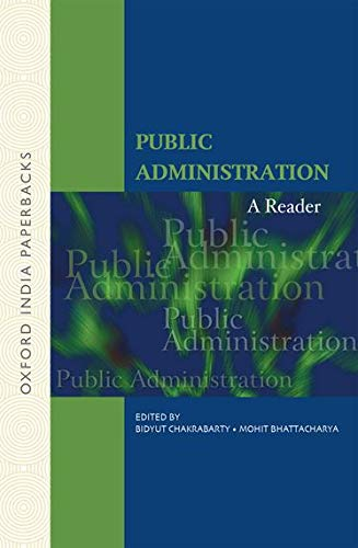 Public Administration: A Reader: Mohit Bhattacharya and Bidyut Chakrabarty (eds)