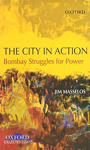 9780195679298: The City in Action: Bombay Struggles for Power in the 19th and 20th Century (Oxford Collected Essays)