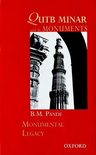 9780195679663: Qutb Minar and Its Monuments (Monumental Legacy)