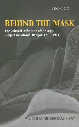Behind the Mask: The Cultural Definition of the Legal Subject in Colonial Bengal (1715-1911): ...