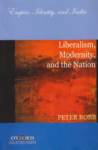 Liberalism, Modernity, and the Nation: Empire, Identity,: Peter Robb