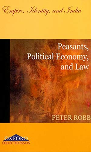 """Peasants, Political Economy, and Law : Empire,: Robb, Peter"""""""