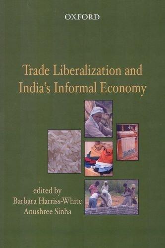 Trade Liberalization and India's Informal Economy: Barbara Harriss-White and Anushree Sinha (...