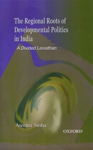 The Regional Roots of Developmental Politics in India: A Divided Leviathan: Aseema Sinha