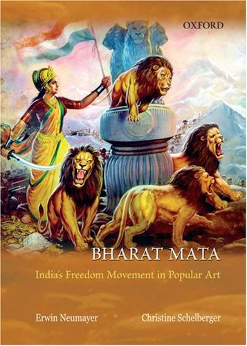Bharat Mata: India's Freedom Movement in Popular Art: Erwin Neumayer and Christine Schelberger