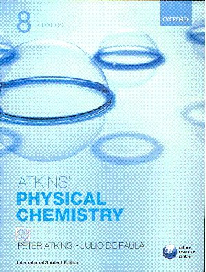 Atkins' Physical Chemistry: Atkins, Peter & Julio de Paula.