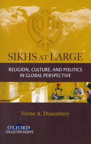 Sikhs at Large: Religion, Culture and Politics: Verne A. S