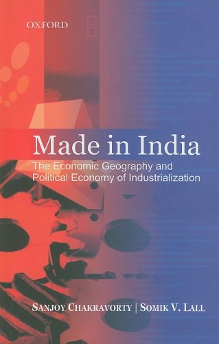 Made in India: The Economic Geography &: Sanjoy Chakravorty &