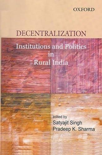 9780195687729: Decentralization: Institutions and Politics in Rural India