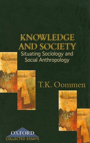 Knowledge and Society: Situating Sociology and Social Anthropology: T.K. Oommen