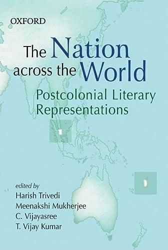 The Nation Across the World: Postcolonial Literary Representations: Trivedi, Harish; Mukherjee, ...