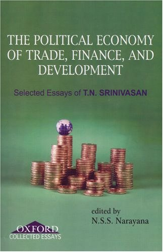 Political Economy of Trade, Finance, and Development: Selected Papers of T.N. Srinivasan (0195690753) by T.N. Srinivasan