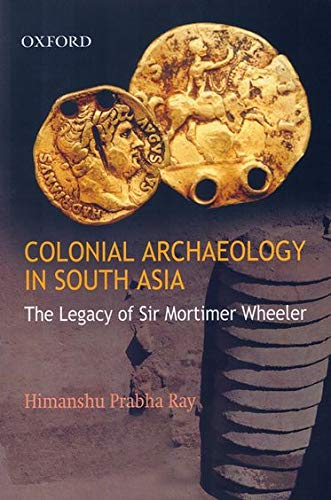 9780195690774: Colonial Archaeology in South Asia: The Legacy of Sir Mortimer Wheeler