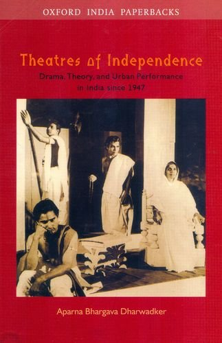9780195695762: Oup India Theatres Of Independence: Drama, Theory, And Urban Performance In India Since 1947