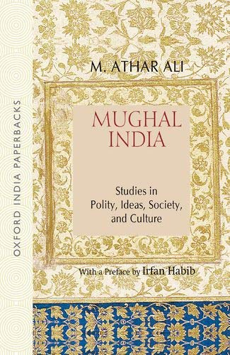 Mughal India: Studies in Polity, Ideas, Society: Ali, M. Athar