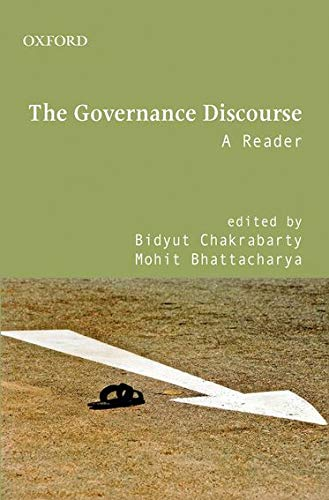 The Governance Discourse: A Reader: Bidyut Chakrabarty and Mohit Bhattacharya (eds)