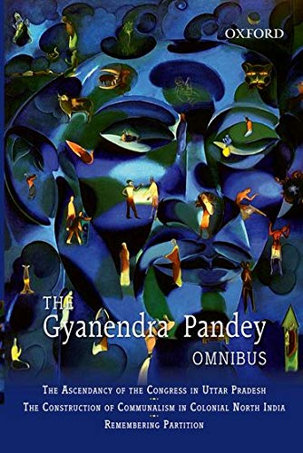 9780195697032: The Gyanendra Pandey Omnibus: Comprising The Ascendancy of Congress in Uttar Pradesh; The Construction of Communalism in Colonial North India; ... Violence, Nationalism, and History in India