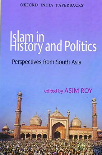 9780195698367: Islam in History and Politics: Perspectives from South Asia (Oxford India Paperbacks)