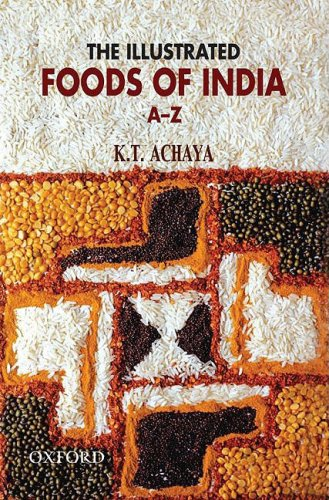 The Illustrated Foods of India A-Z: K.T. Achaya