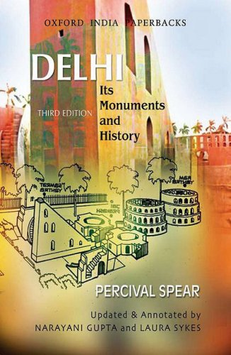 DELHI ITS MONUMENTS AND HISTORY (OIP) THIRD: SPEAR,PERCIVAL,NARAYANI GUPTA &