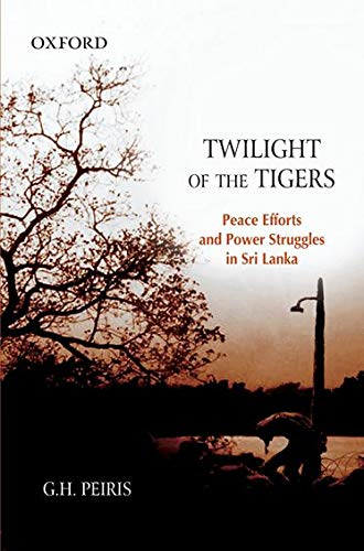 9780195699456: Twilight of the Tigers: Peace Efforts and Power Struggles in Sri Lanka