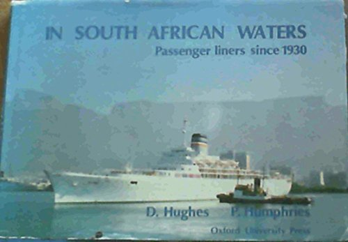 In South African Waters: Passenger Liners since 1930: Hughes, David;Humphries, Peter