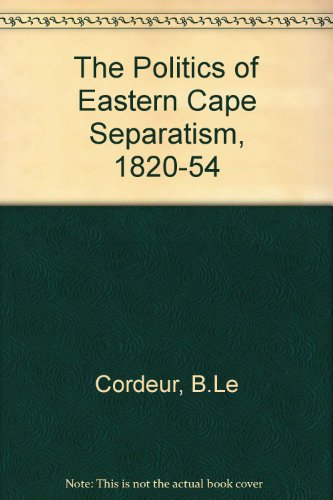 The Politics of Eastern Cape Separatism, 1820-1854