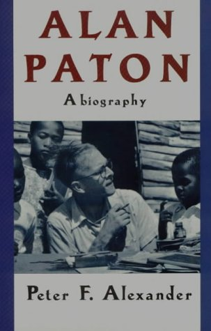 Alan Paton: A Biography: Peter F. Alexander