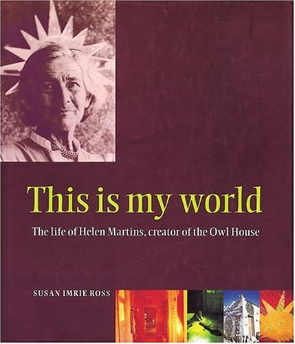 9780195715163: This is My World: the Life of Helen Martins, Creator of the Owl House