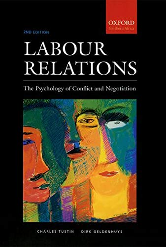 Labour Relations The Psychology of Conflict and: Tustin, Charles; Geldenhuys,