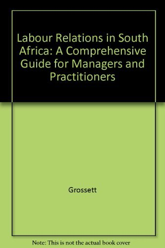 Labour Relations in South Africa: A Comprehensive Guide for Managers and Practitioners: Grossett, M...