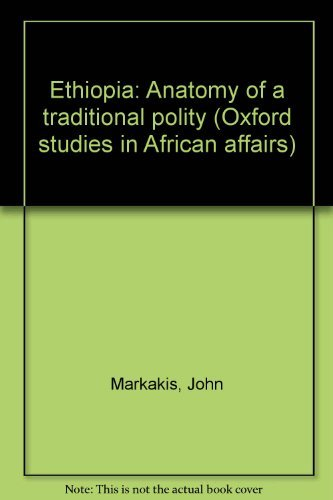 Ethiopia: Anatomy of a traditional polity (Oxford studies in African affairs): Markakis, John