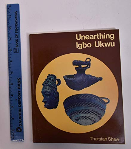 Unearthing Igbo-Ukwu: Archaeological Discoveries in Eastern Nigeria: Shaw, Thurstan