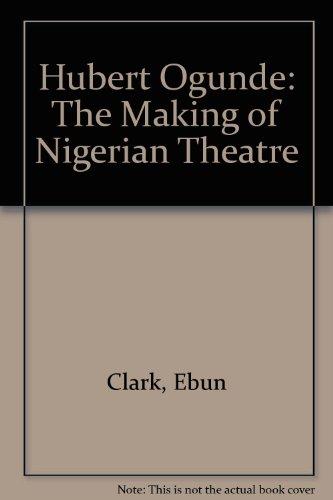 HUBERT OGUNDE : THE MAKING OF NIGERIAN: Clark, Ebun