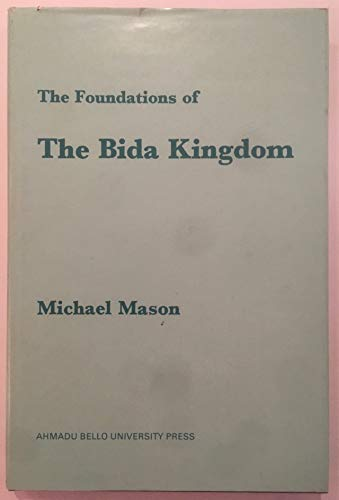 9780195754568: Foundations of the Bida Kingdom (Ahmadu Bello University History Series)