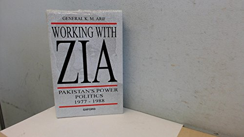 9780195775709: Working with Zia: Pakistan Power Politics, 1977-1988