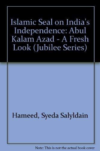 Islamic Seal on India's Independence: Abul Kalam: Hameed, Syeda Salyldain