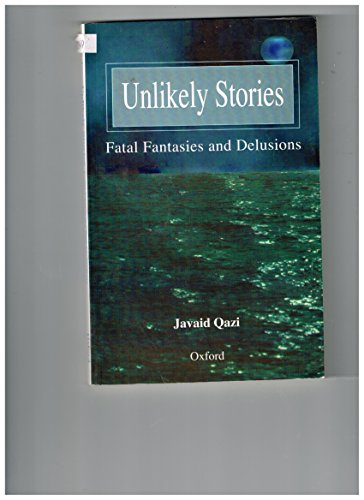 Unlikely Stories : Fatal Fantasies and Delusions: Javaid Qazi