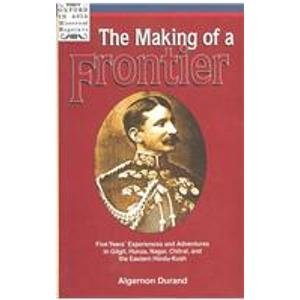 9780195779837: The Making of a Frontier: Five Years' Experiences and Adventures in Gilgit, Hunza, Nagar, Chitral, and the Eastern Hindu-Kush (Oxford in Asia Historical Reprints)